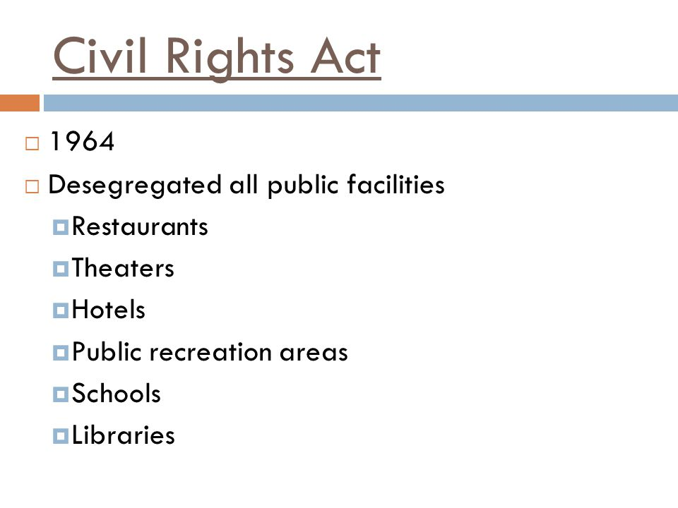 Civil Rights Act 1964 Desegregated all public facilities Restaurants