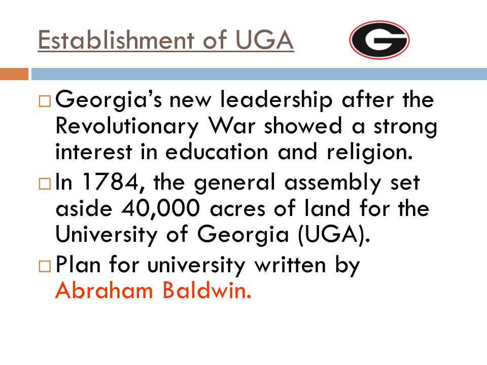 Establishment of UGA Georgia's new leadership after the Revolutionary War showed a strong interest in education and religion.