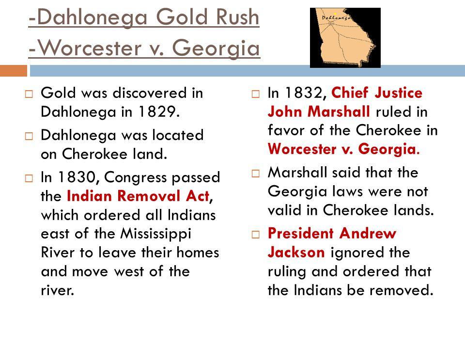 -Dahlonega Gold Rush -Worcester v. Georgia