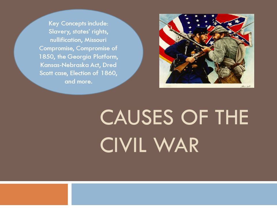 Causes of the civil war Key Concepts include: