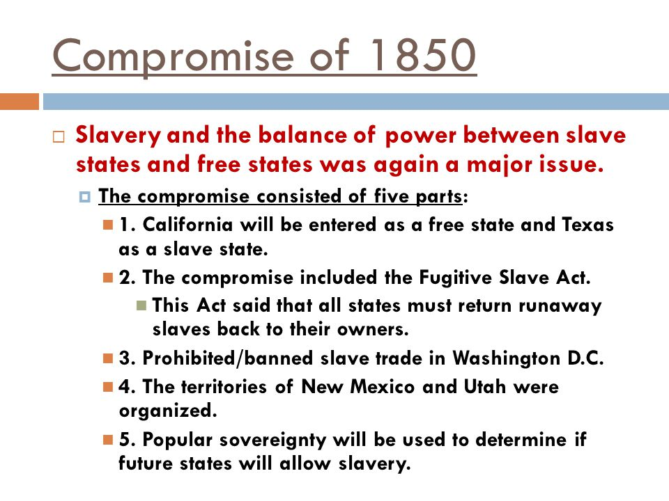 Compromise of 1850 Slavery and the balance of power between slave states and free states was again a major issue.