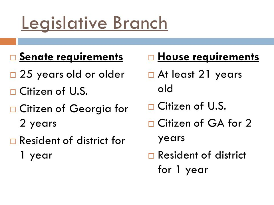 Legislative Branch Senate requirements 25 years old or older
