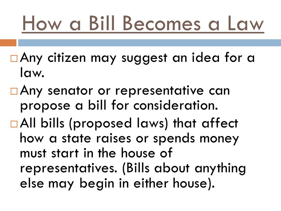 How a Bill Becomes a Law Any citizen may suggest an idea for a law.