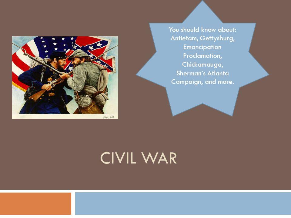 Civil war You should know about: Antietam, Gettysburg,