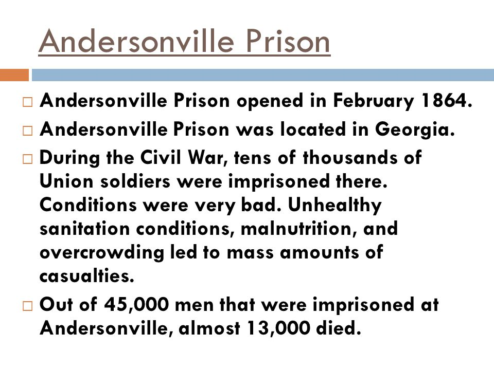 Andersonville Prison Andersonville Prison opened in February 1864.