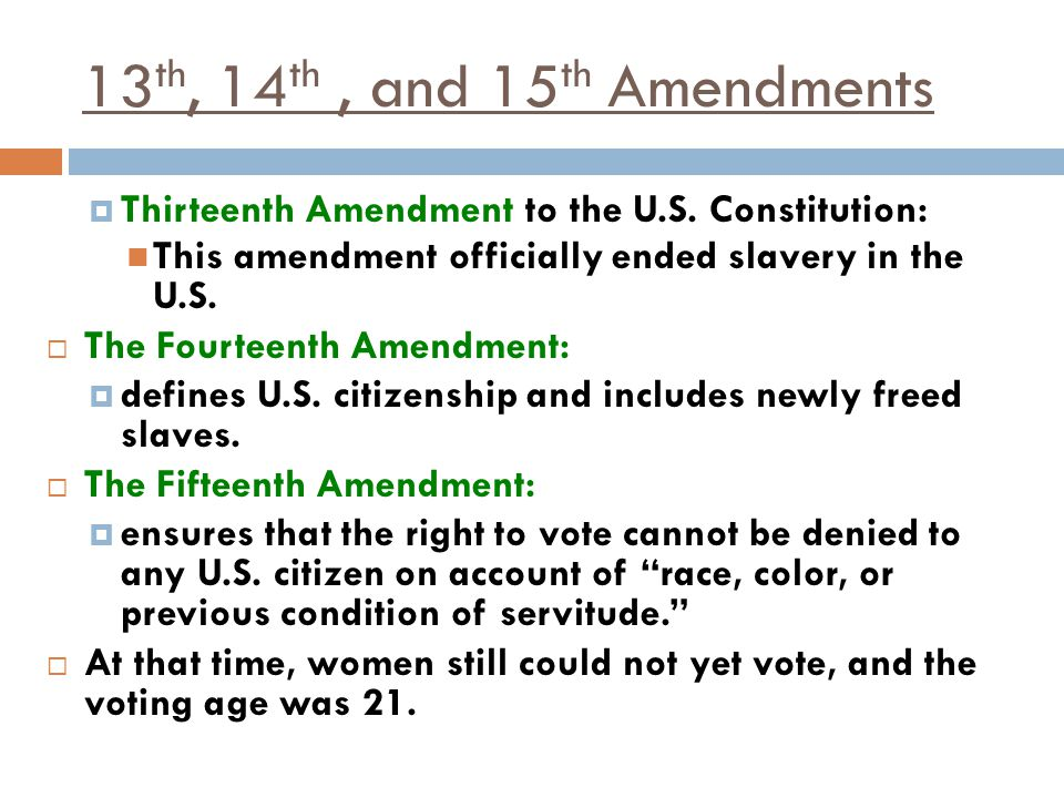 13th, 14th , and 15th Amendments Thirteenth Amendment to the U.S. Constitution: This amendment officially ended slavery in the U.S.