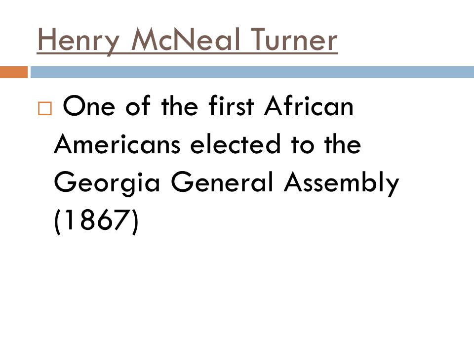 Henry McNeal Turner One of the first African Americans elected to the Georgia General Assembly (1867)