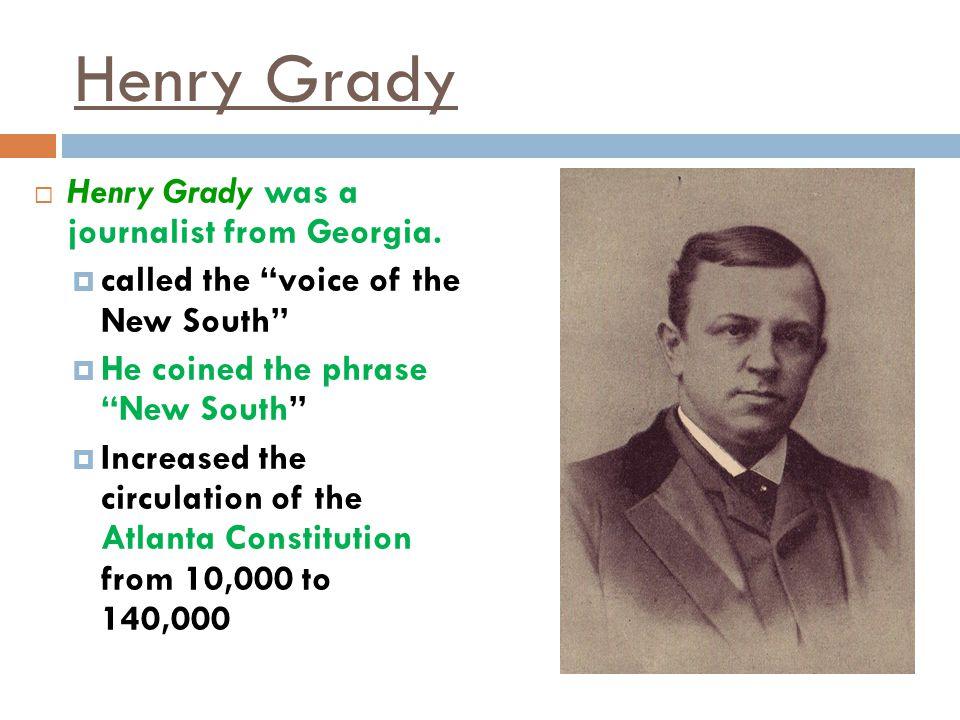 Henry Grady Henry Grady was a journalist from Georgia.
