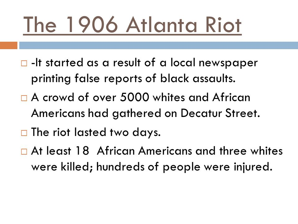 The 1906 Atlanta Riot -It started as a result of a local newspaper printing false reports of black assaults.
