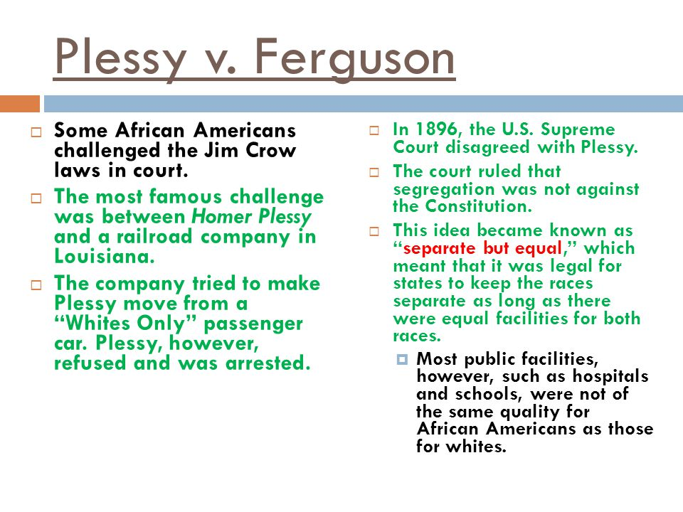 Plessy v. Ferguson Some African Americans challenged the Jim Crow laws in court.