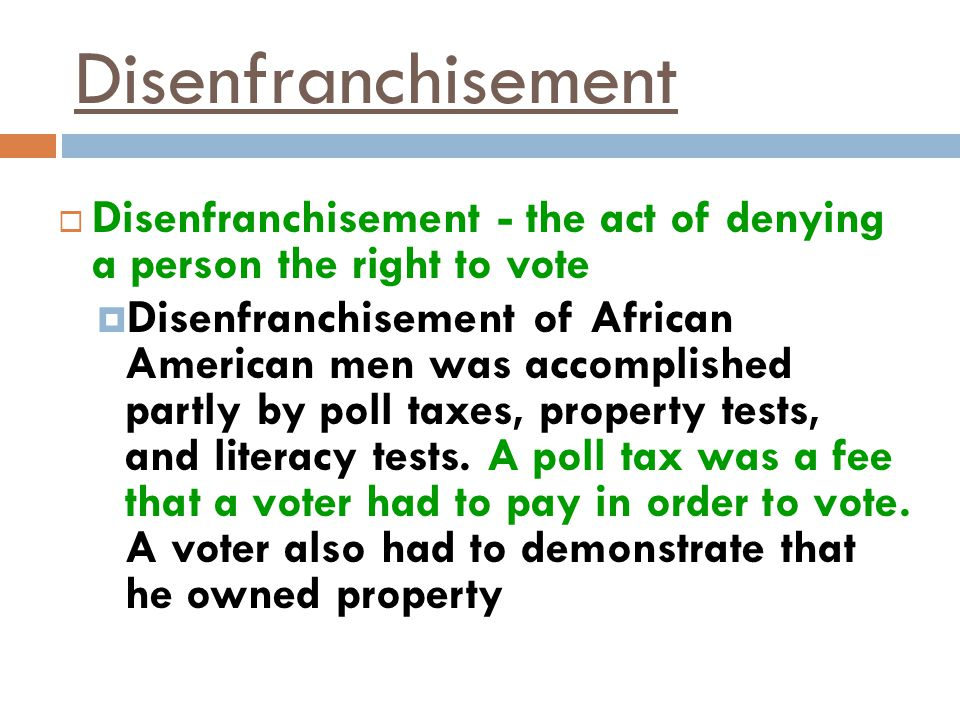 Disenfranchisement Disenfranchisement - the act of denying a person the right to vote.