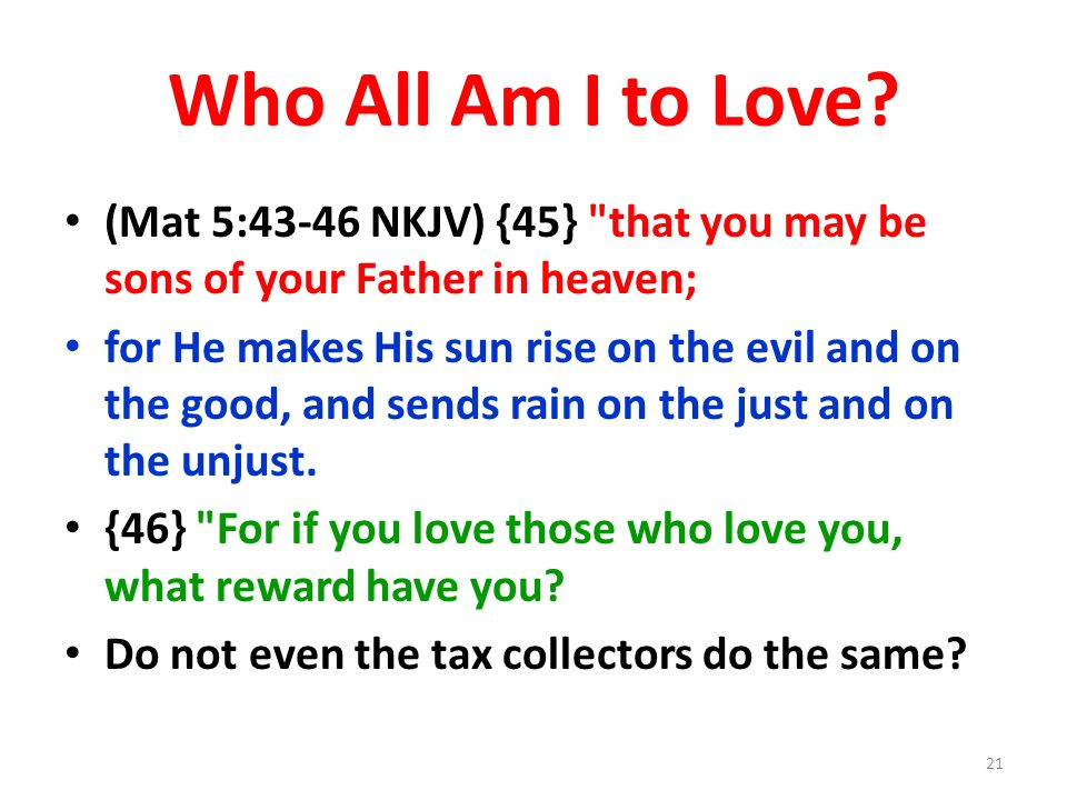 Who All Am I to Love (Mat 5:43-46 NKJV) {45} that you may be sons of your Father in heaven;
