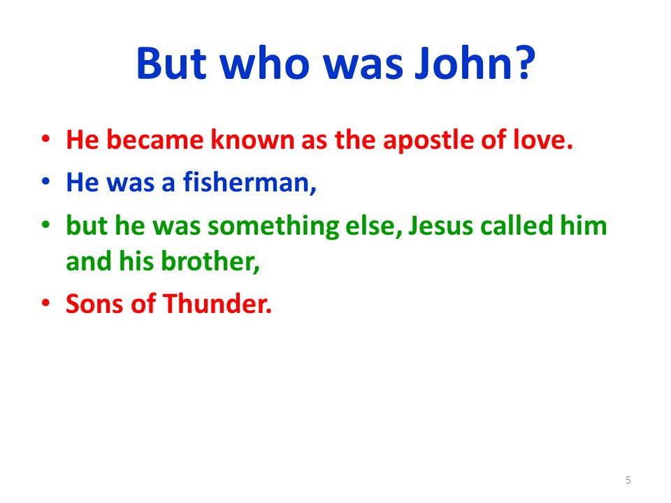 But who was John He became known as the apostle of love.