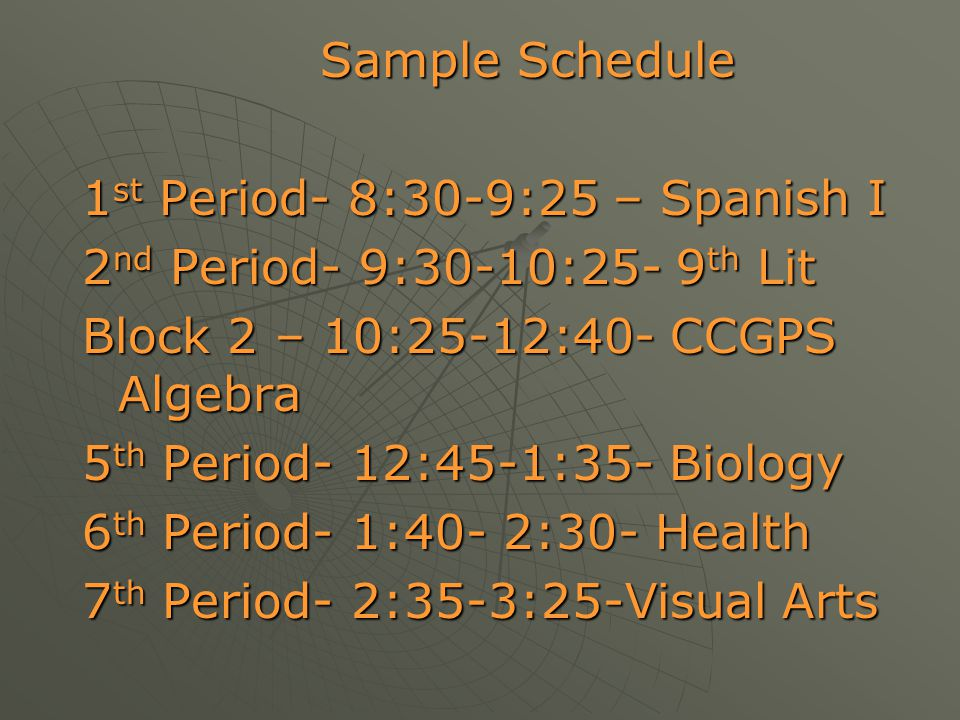 Sample Schedule 1st Period- 8:30-9:25 – Spanish I. 2nd Period- 9:30-10:25- 9th Lit. Block 2 – 10:25-12:40- CCGPS Algebra.