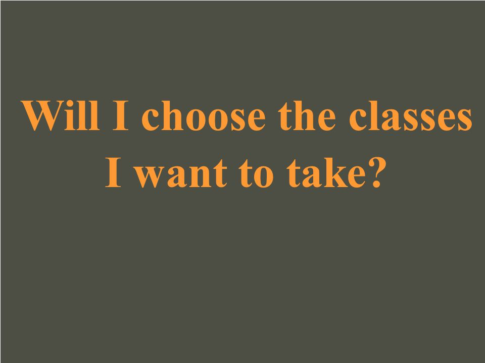 Will I choose the classes I want to take