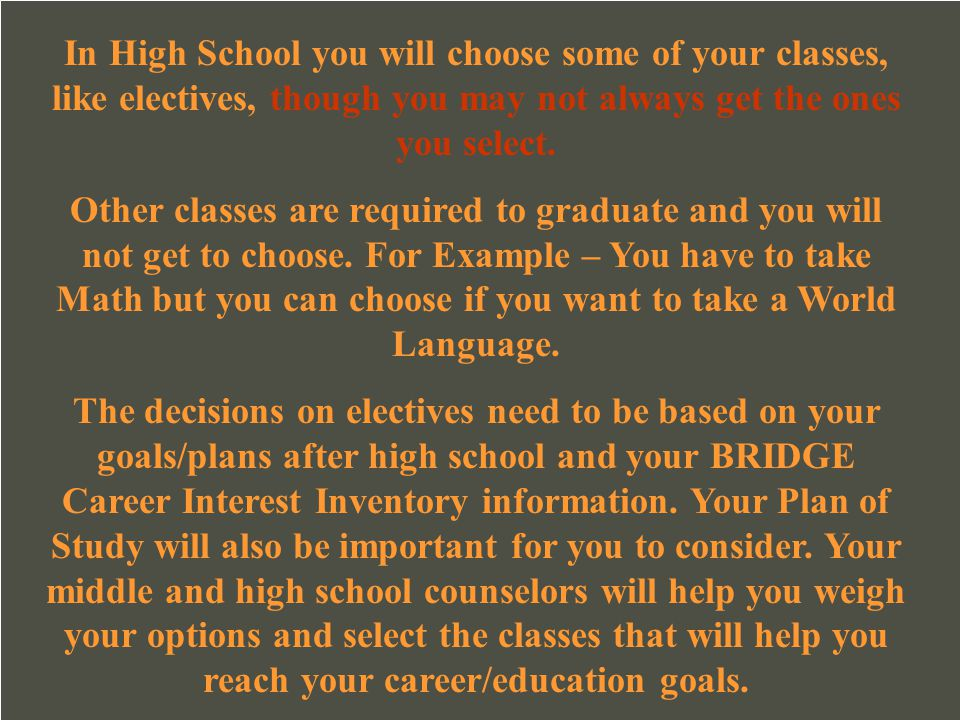 In High School you will choose some of your classes, like electives, though you may not always get the ones you select.