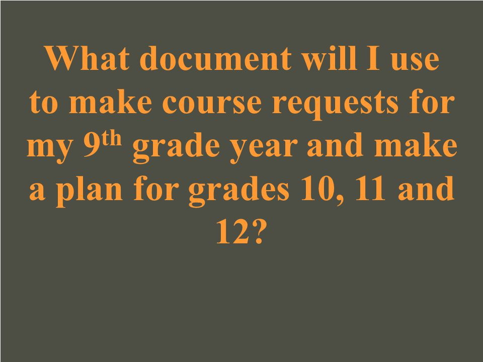 What document will I use to make course requests for my 9th grade year and make a plan for grades 10, 11 and 12