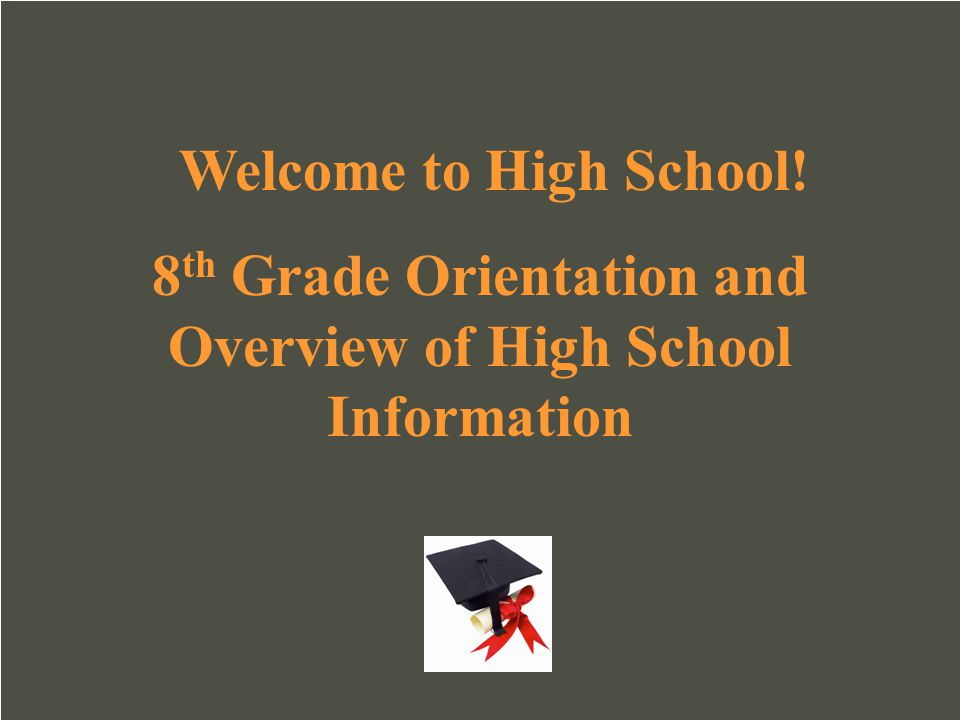 8th Grade Orientation and Overview of High School Information