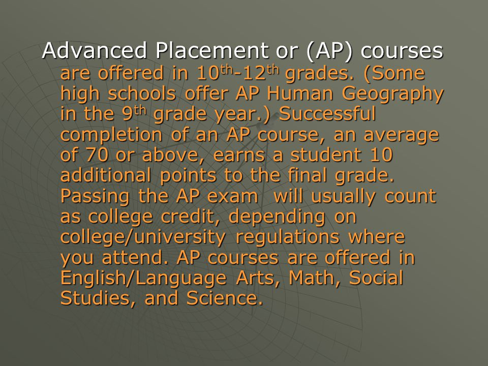 Advanced Placement or (AP) courses are offered in 10th-12th grades