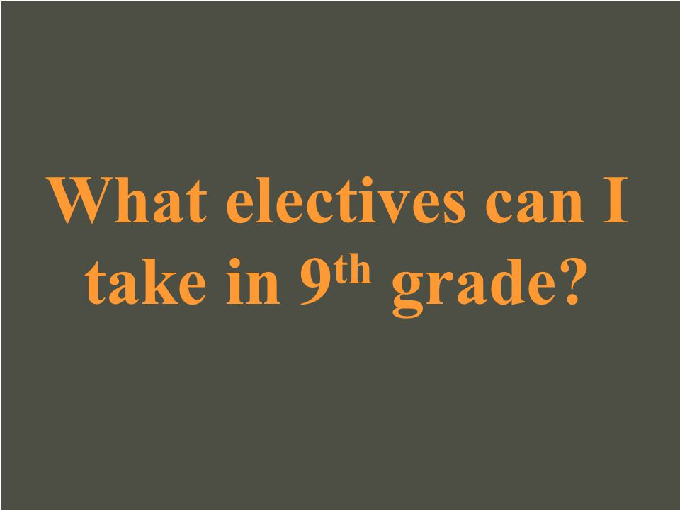 What electives can I take in 9th grade