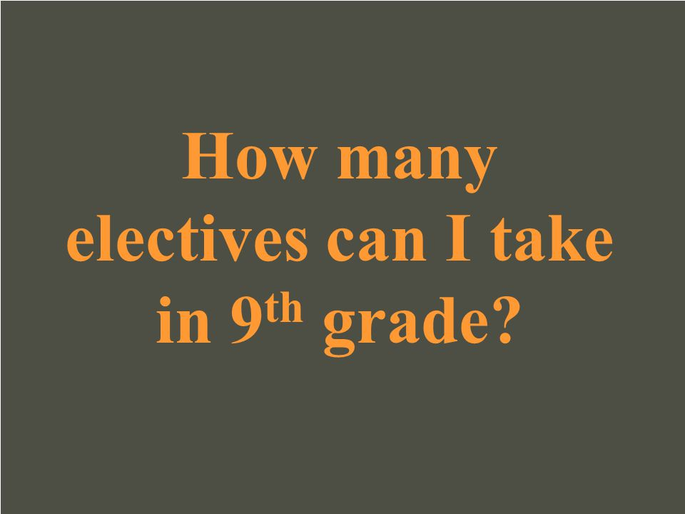How many electives can I take in 9th grade