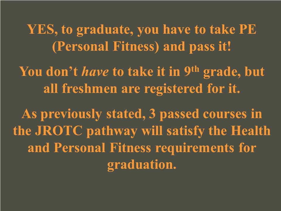 YES, to graduate, you have to take PE (Personal Fitness) and pass it!