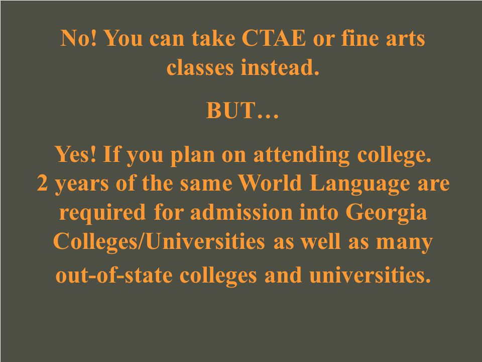 No! You can take CTAE or fine arts classes instead.