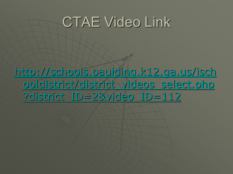 CTAE Video Link http://schools.paulding.k12.ga.us/ischooldistrict/district_videos_select.php district_ID=2&video_ID=112.