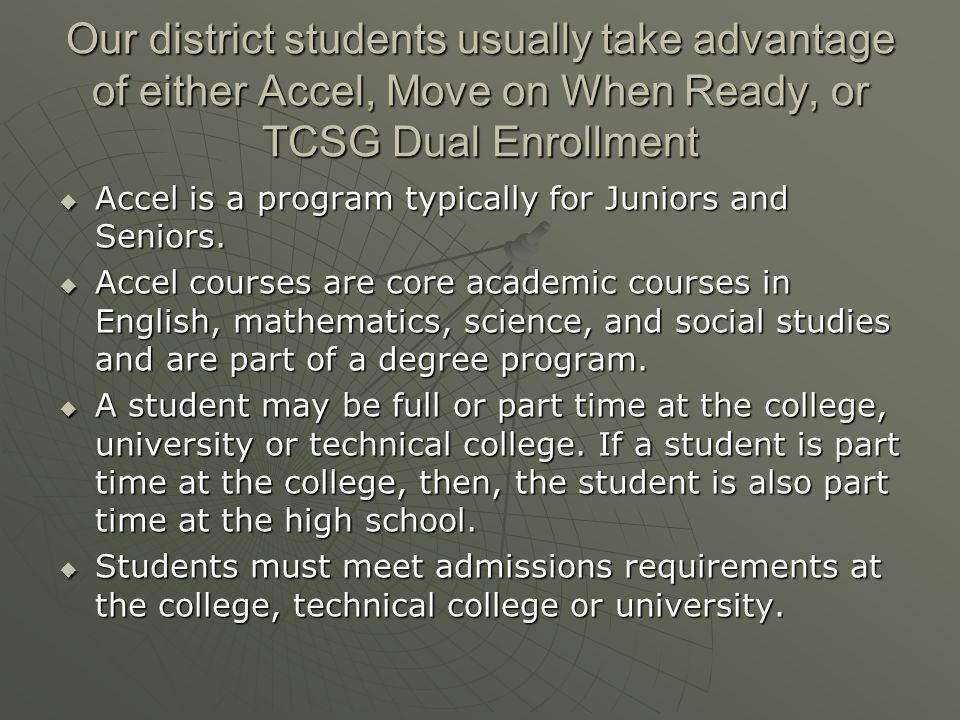 Our district students usually take advantage of either Accel, Move on When Ready, or TCSG Dual Enrollment