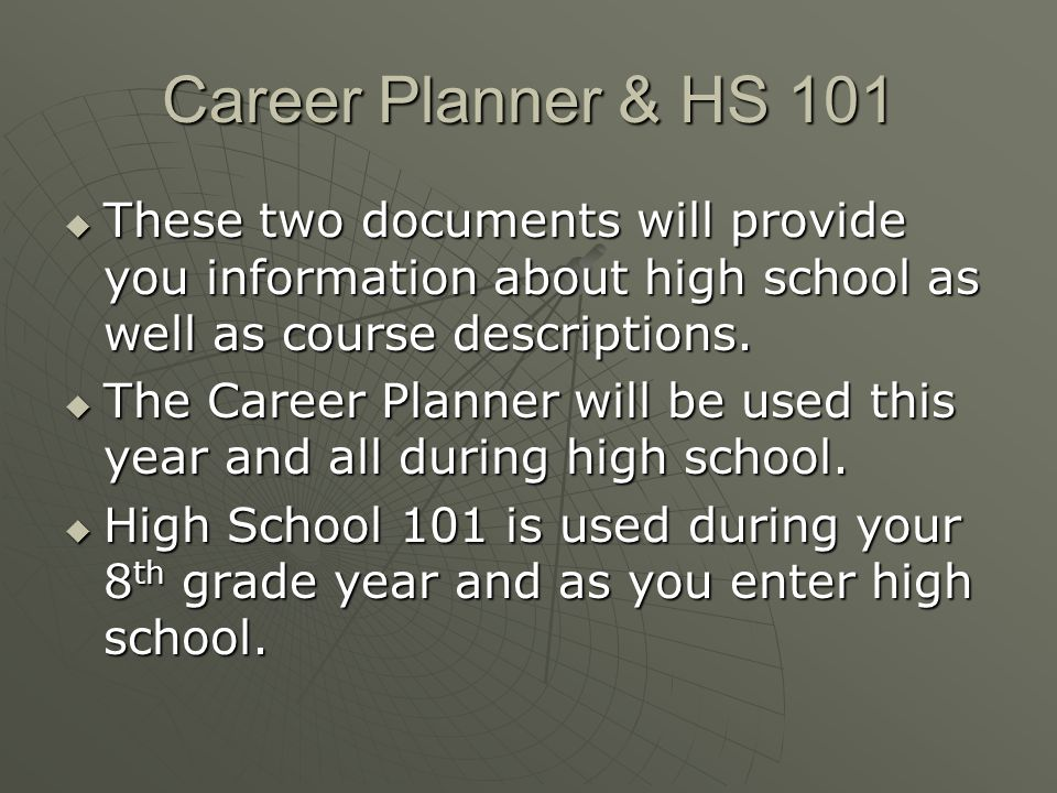 Career Planner & HS 101 These two documents will provide you information about high school as well as course descriptions.