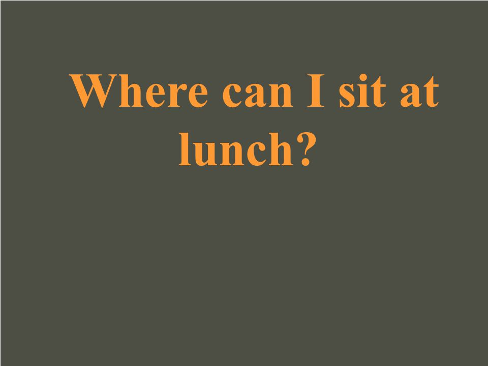 Where can I sit at lunch