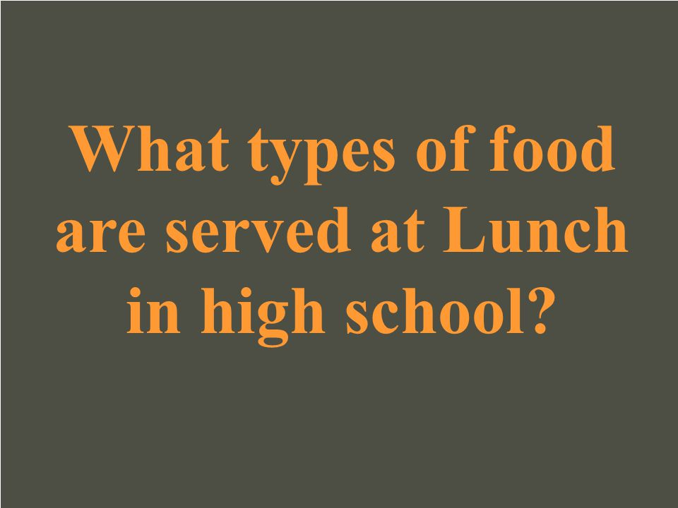 What types of food are served at Lunch in high school