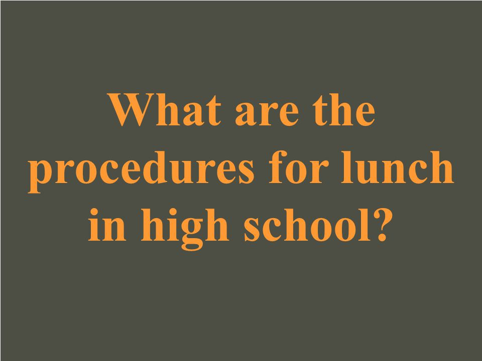 What are the procedures for lunch in high school