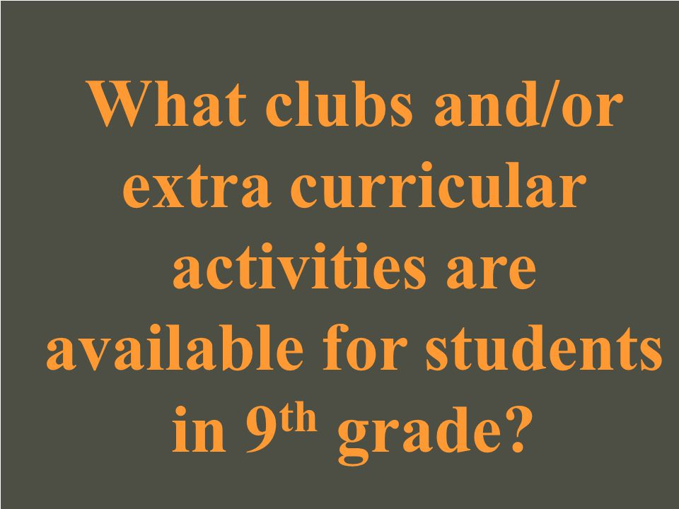 What clubs and/or extra curricular activities are available for students in 9th grade