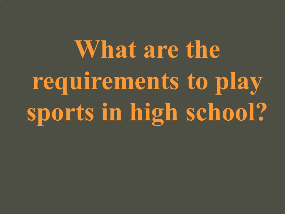 What are the requirements to play sports in high school