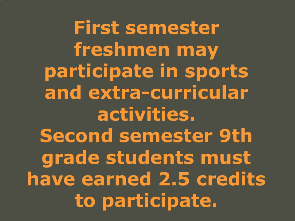 First semester freshmen may participate in sports and extra-curricular activities.