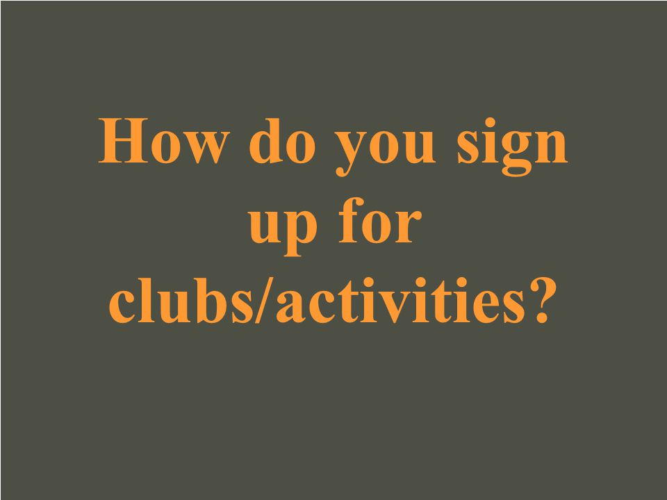 How do you sign up for clubs/activities