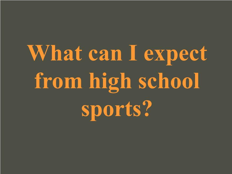 What can I expect from high school sports
