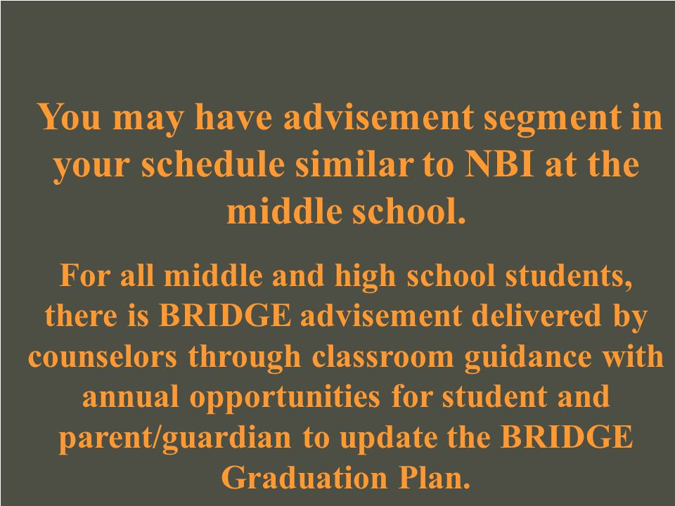 You may have advisement segment in your schedule similar to NBI at the middle school.