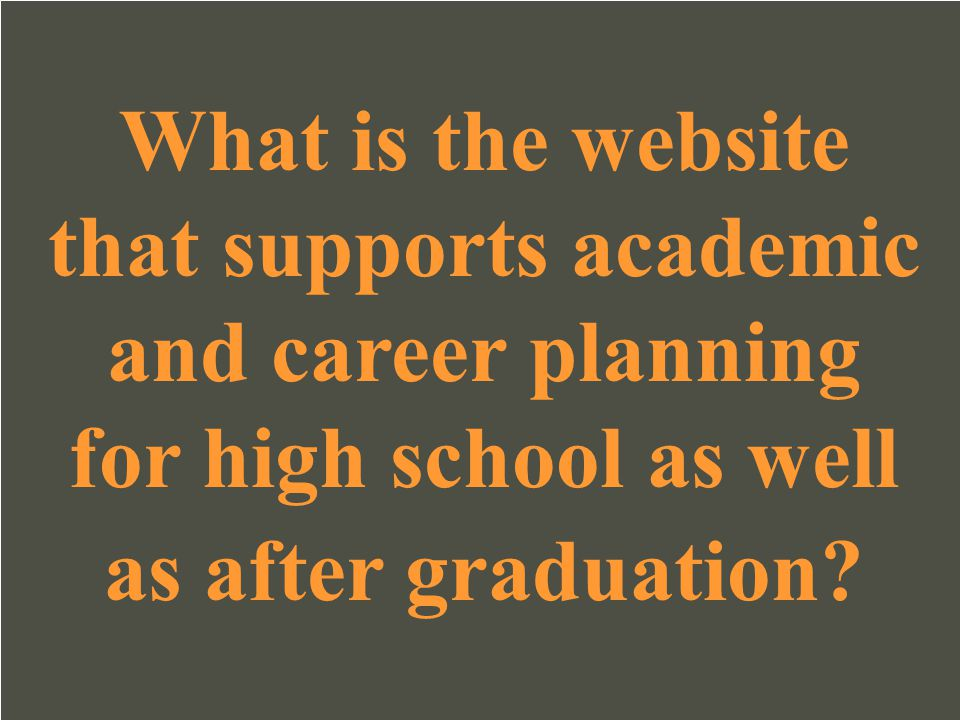 What is the website that supports academic and career planning for high school as well as after graduation