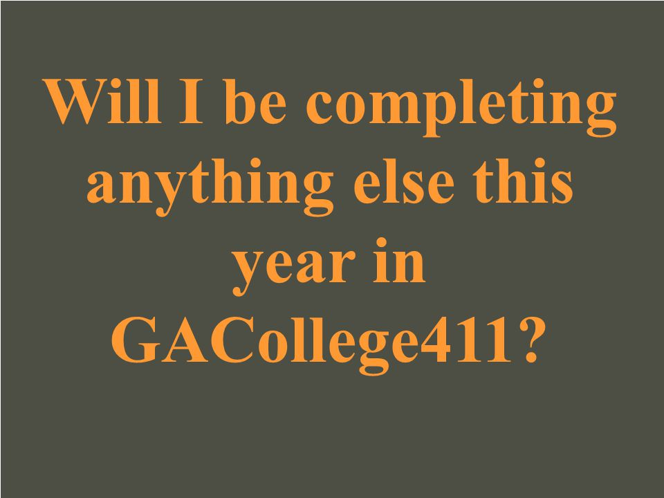 Will I be completing anything else this year in GACollege411