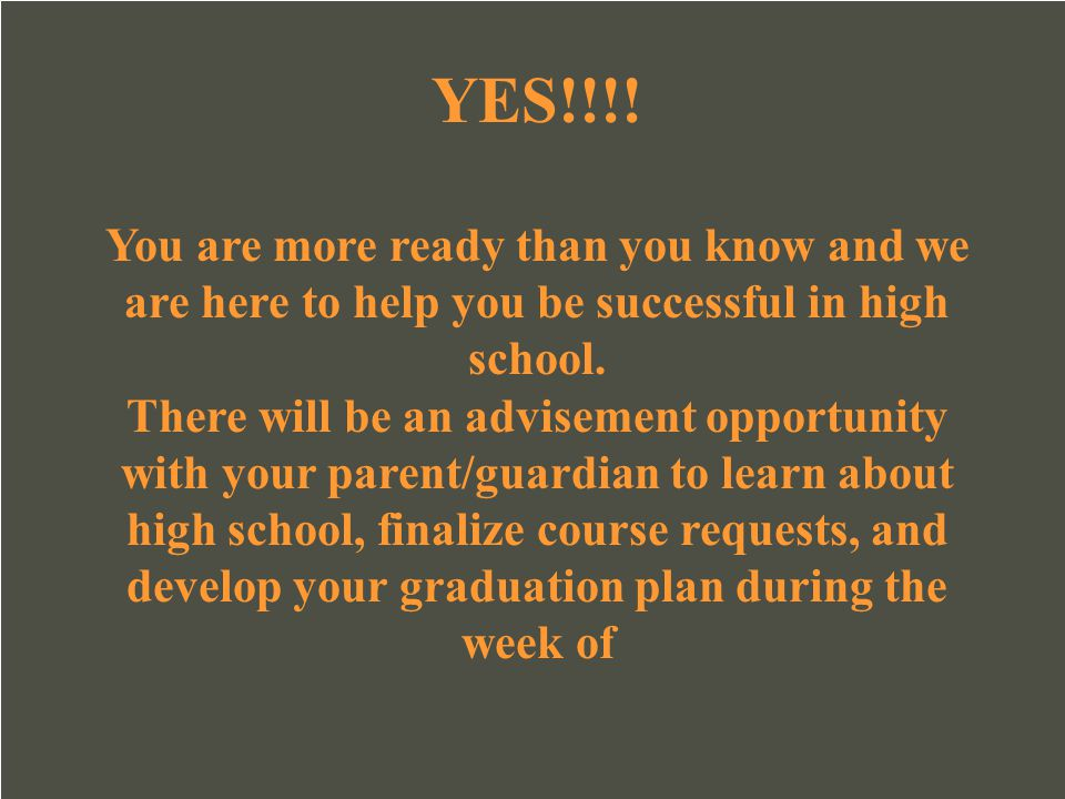 YES!!!! You are more ready than you know and we are here to help you be successful in high school.