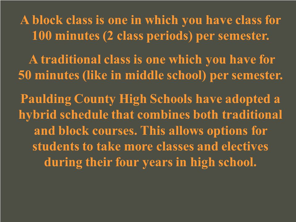 A block class is one in which you have class for 100 minutes (2 class periods) per semester.