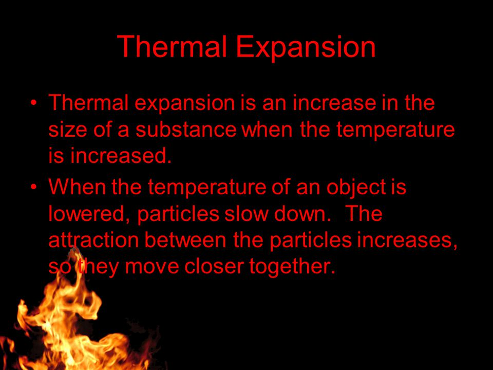 Thermal Expansion Thermal expansion is an increase in the size of a substance when the temperature is increased.