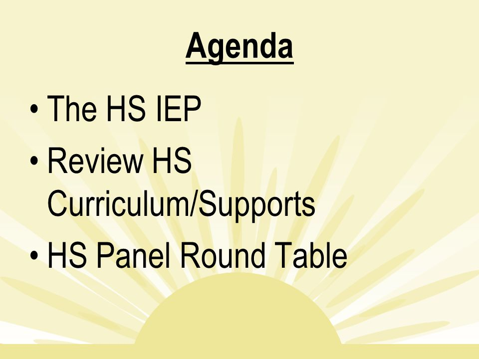 Agenda The HS IEP Review HS Curriculum/Supports HS Panel Round Table