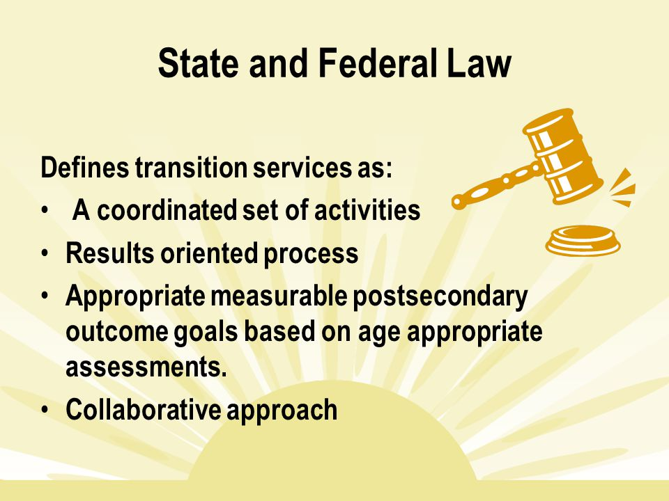 State and Federal Law Defines transition services as: