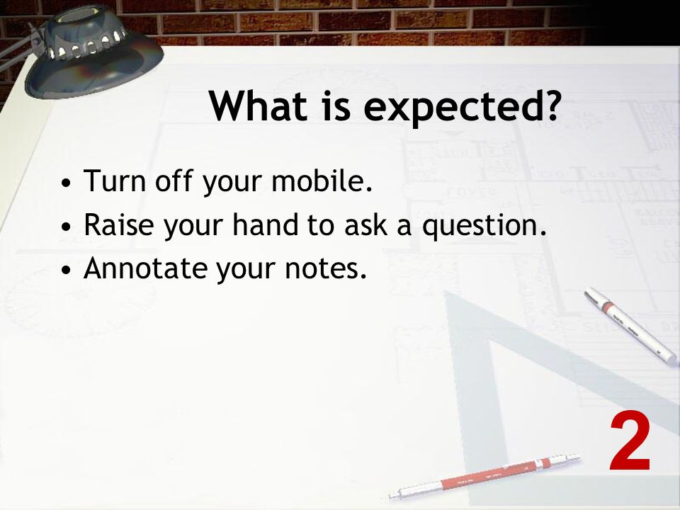2 What is expected Turn off your mobile.