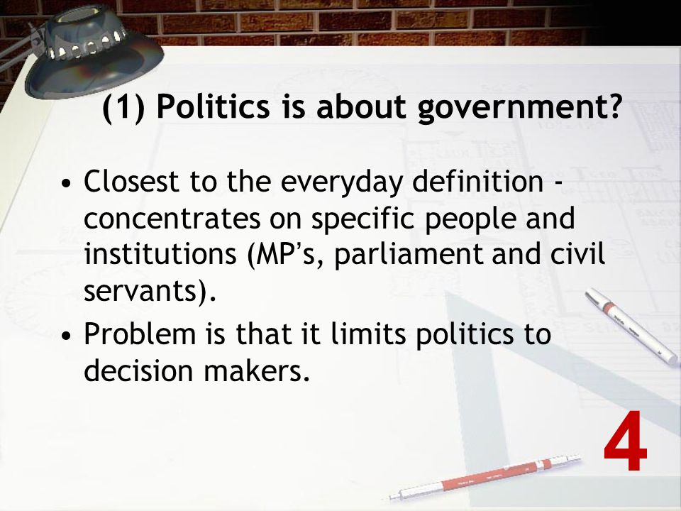 (1) Politics is about government