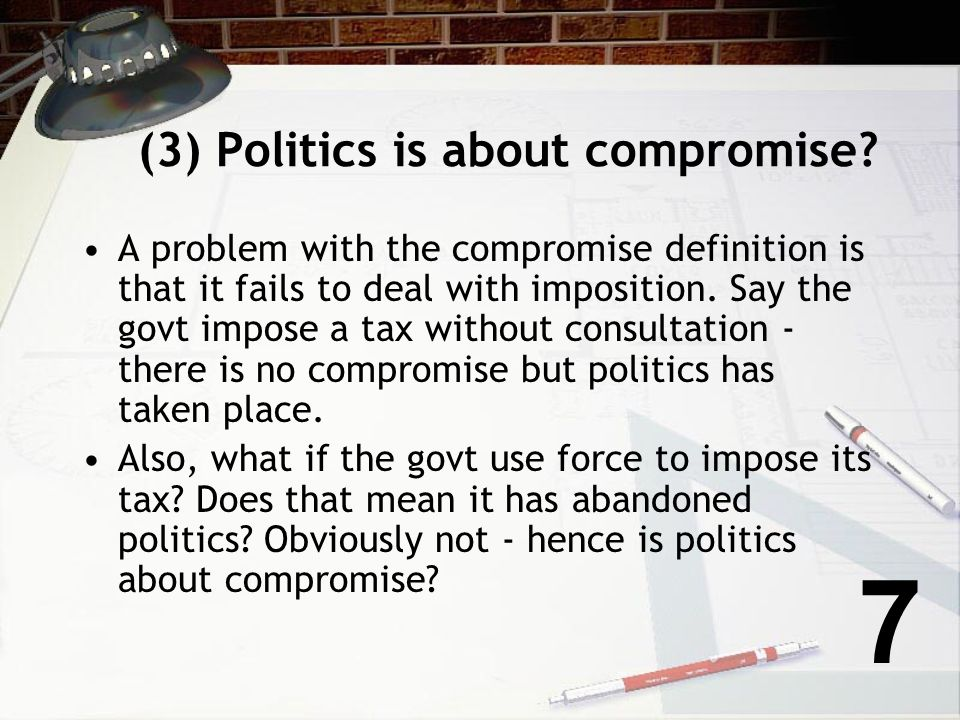 (3) Politics is about compromise
