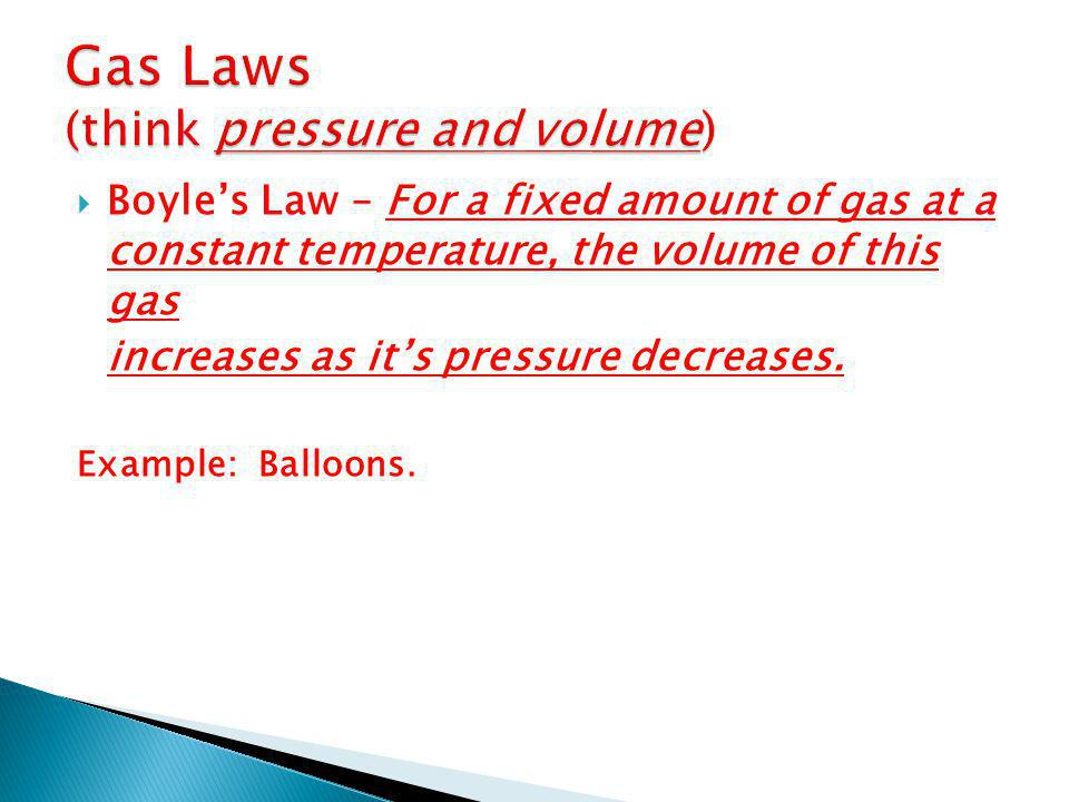 Gas Laws (think pressure and volume)